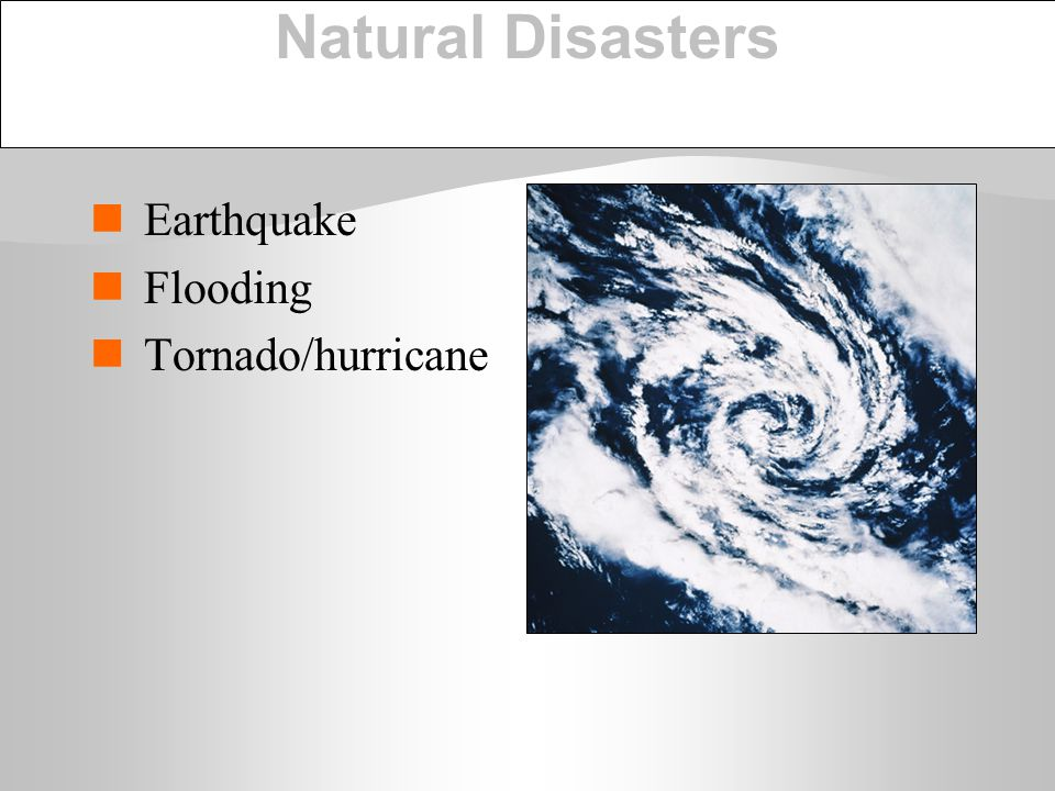 Natural Disasters Earthquake Flooding Tornado/hurricane