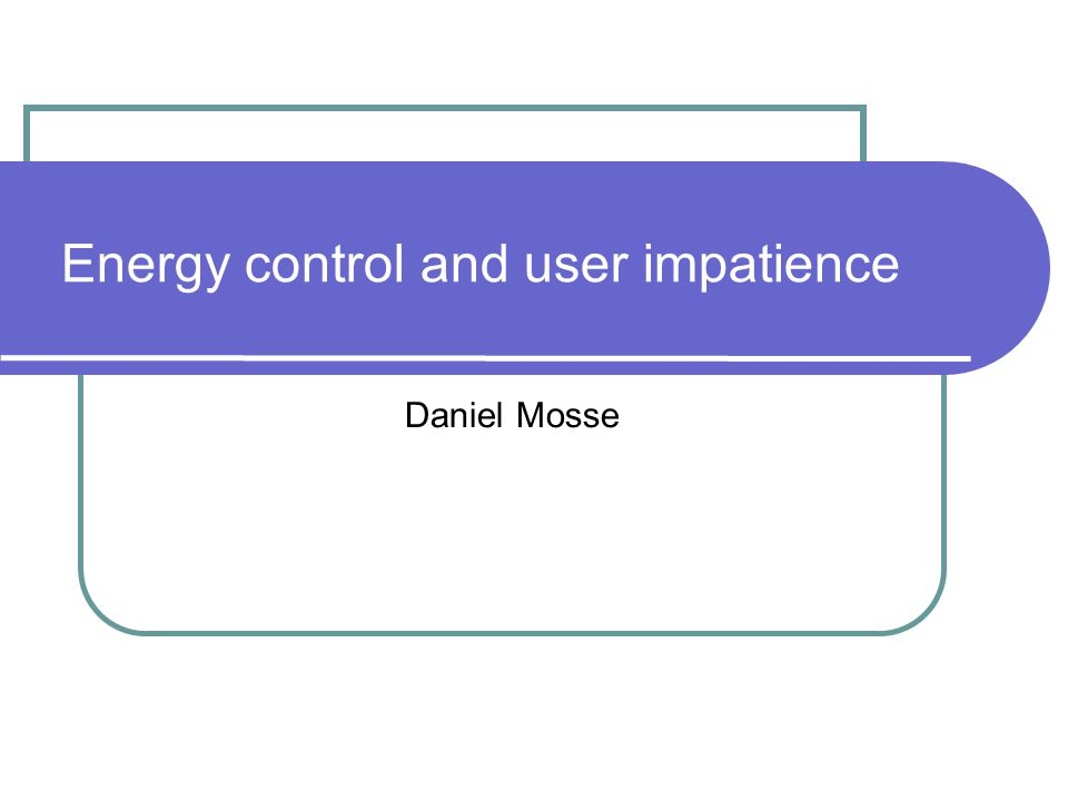 Energy control and user impatience Daniel Mosse