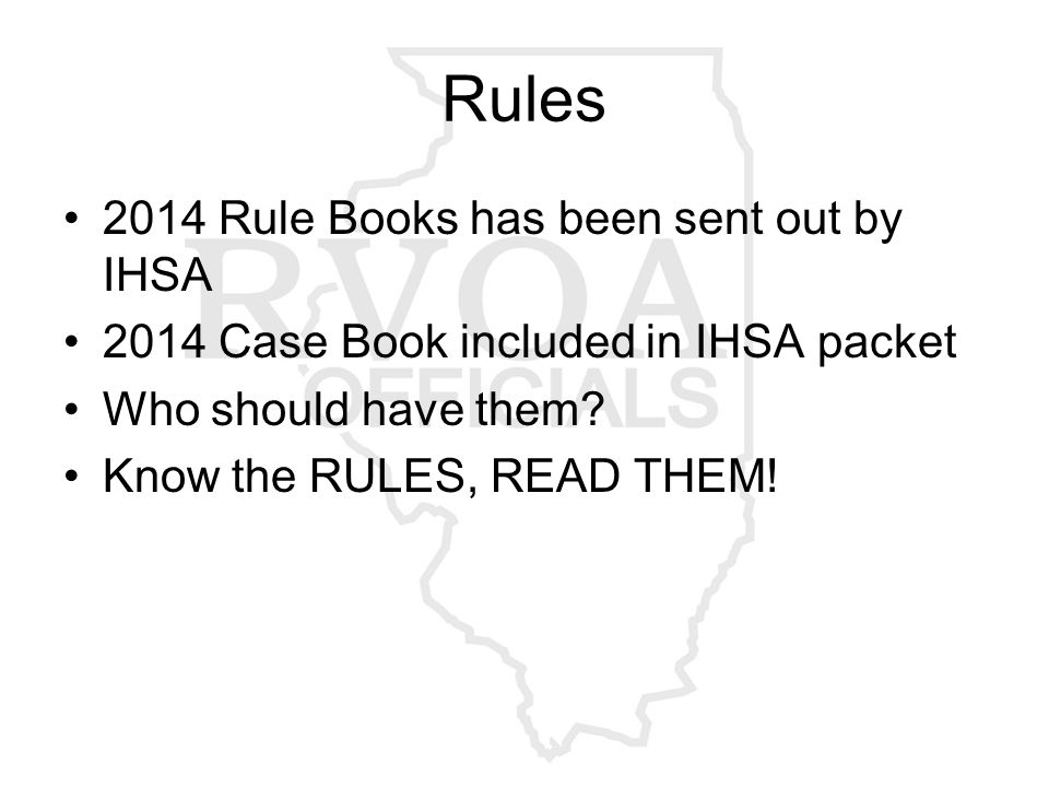 Rules 2014 Rule Books has been sent out by IHSA 2014 Case Book included in IHSA packet Who should have them.