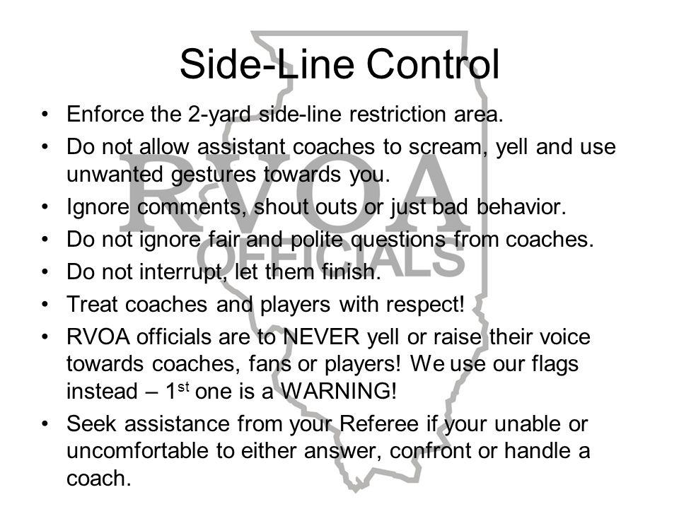 Side-Line Control Enforce the 2-yard side-line restriction area.