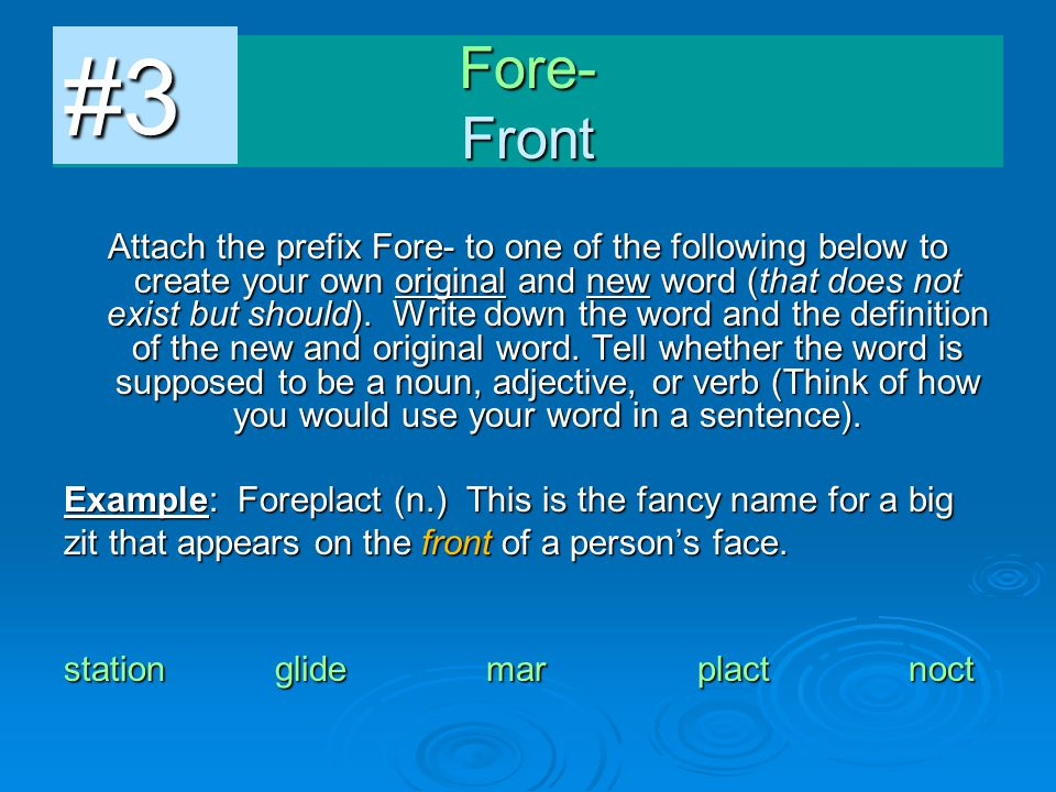 Attach the prefix Fore- to one of the following below to create your own original and new word (that does not exist but should). Write down the word a