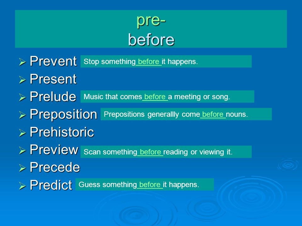  Prevent  Present  Prelude  Preposition  Prehistoric  Preview  Precede  Predict pre- before Prepositions generallly come before nouns.