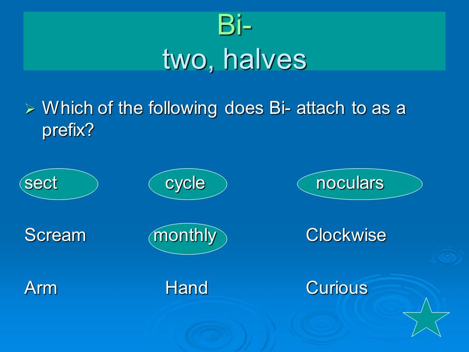  Which of the following does Bi- attach to as a prefix.