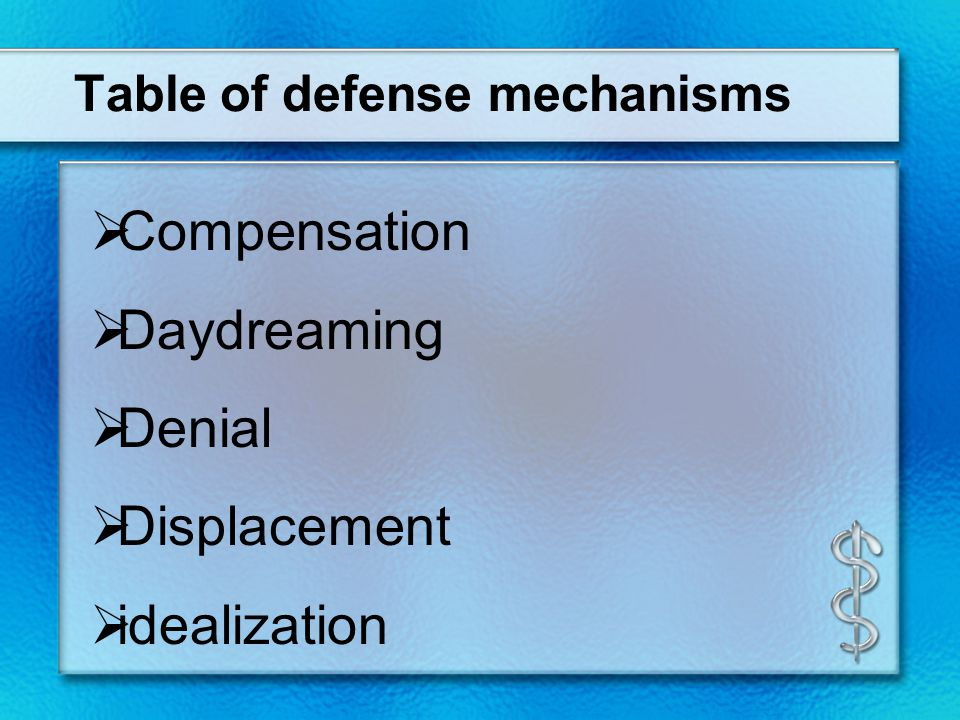 DEFENSE MECHANISMS If an emotion gets too overwhelming you may use a technique called a defense mechanism.
