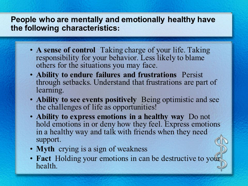 Mental Health Good mental health means having high self-esteem and being able to develop healthy, intimate relationships.