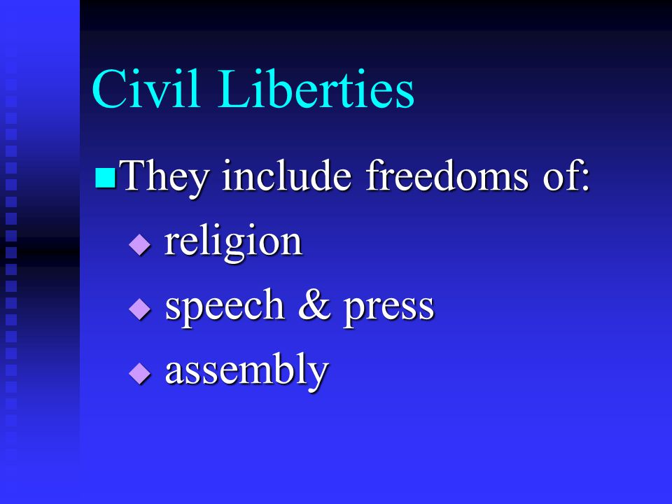 Civil Liberties They include freedoms of: They include freedoms of:  religion  speech & press  assembly