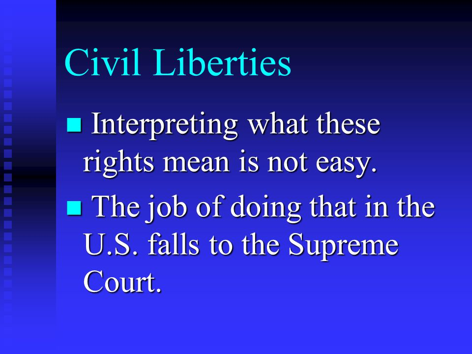 Civil Liberties Interpreting what these rights mean is not easy. Interpreting what these rights mean is not easy. The job of doing that in the U.S. fa