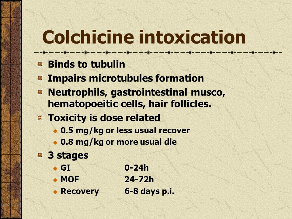 Colchicine intoxication Binds to tubulin Impairs microtubules formation Neutrophils, gastrointestinal musco, hematopoeitic cells, hair follicles. Toxi