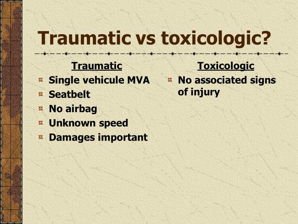 Traumatic vs toxicologic.