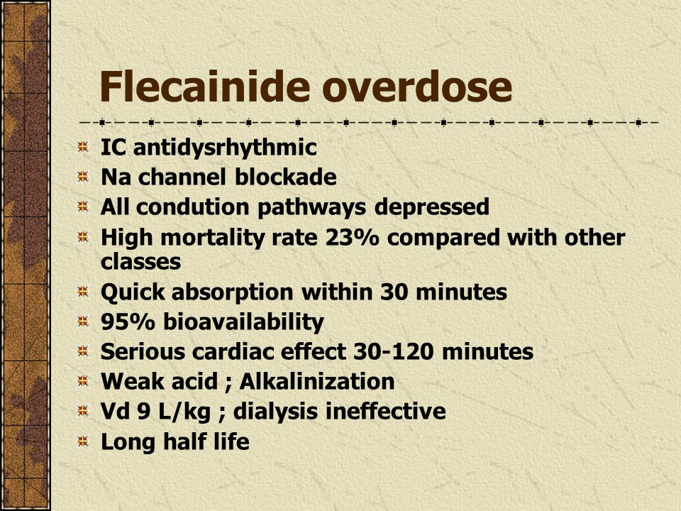 Flecainide overdose IC antidysrhythmic Na channel blockade All condution pathways depressed High mortality rate 23% compared with other classes Quick