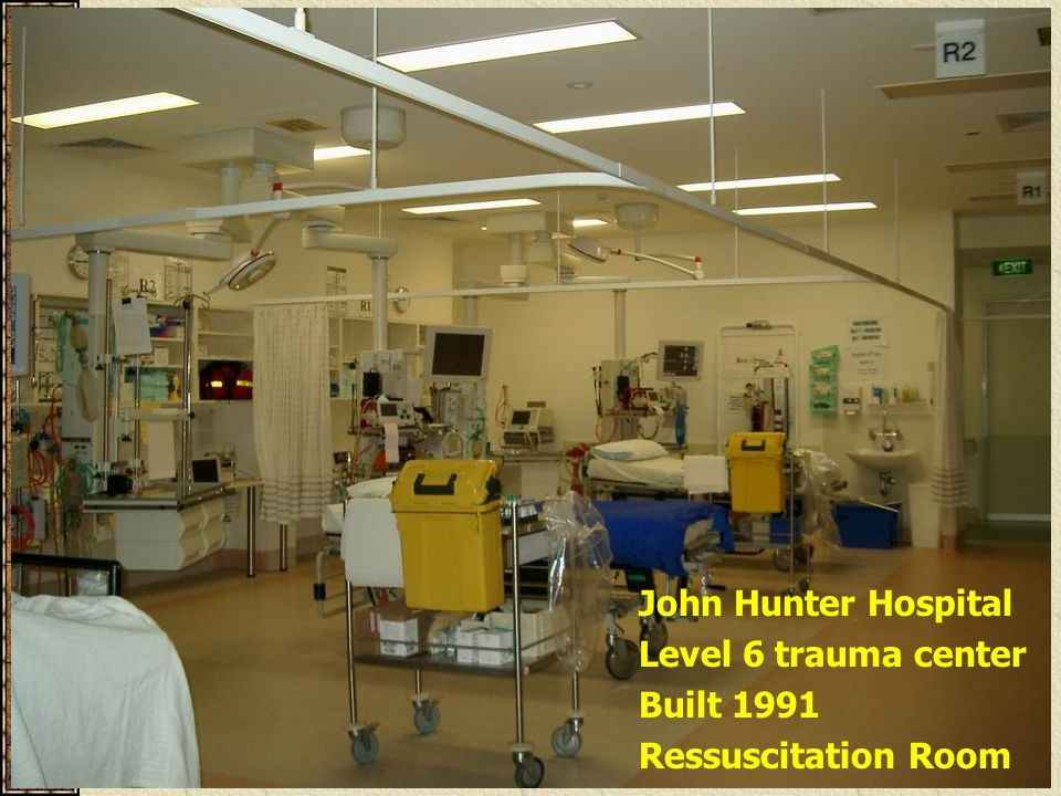 John Hunter Hospital Level 6 trauma center Built 1991 Ressuscitation Room