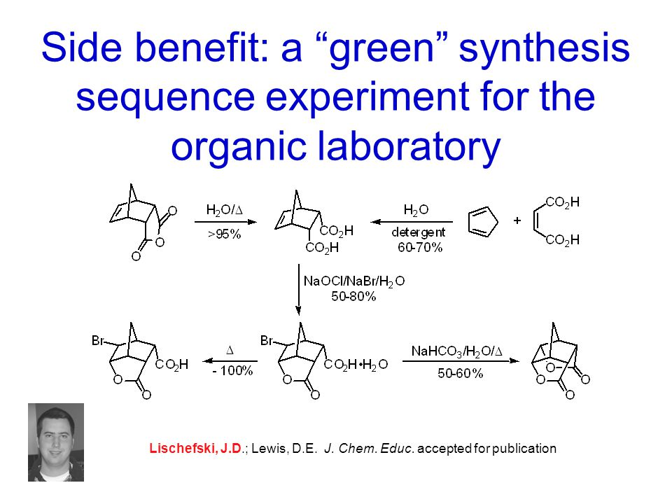 "Side benefit: a ""green"" synthesis sequence experiment for the organic laboratory Lischefski, J.D.; Lewis, D.E. J. Chem. Educ. accepted for publication"