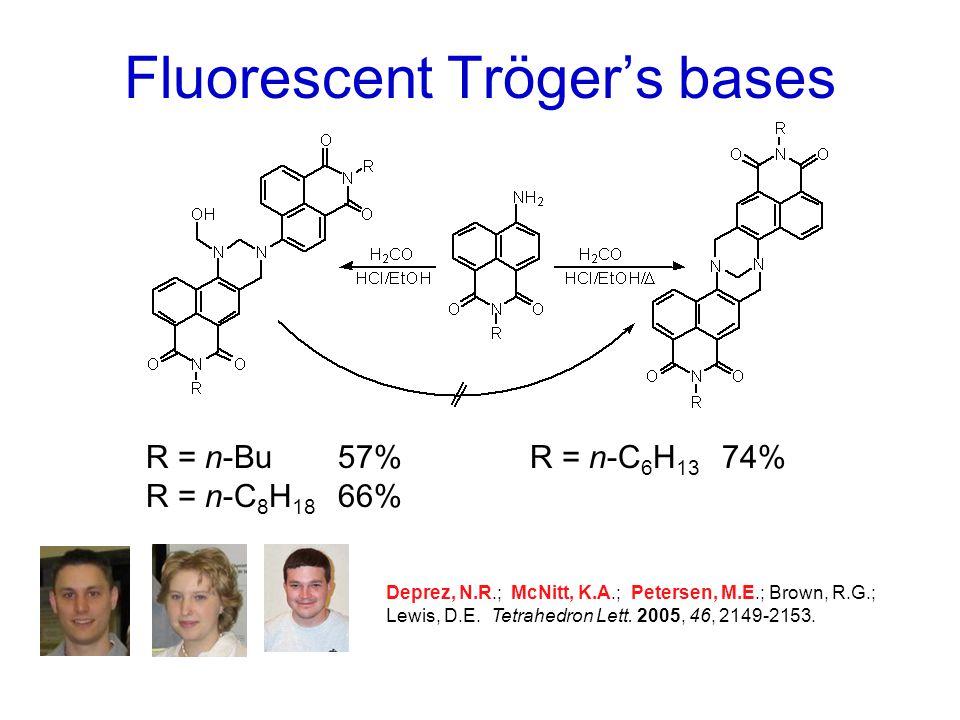 Fluorescent Tröger's bases R = n-Bu57%R = n-C 6 H 13 74% R = n-C 8 H 18 66% Deprez, N.R.; McNitt, K.A.; Petersen, M.E.; Brown, R.G.; Lewis, D.E.