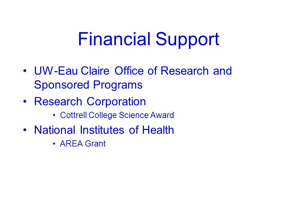 Financial Support UW-Eau Claire Office of Research and Sponsored Programs Research Corporation Cottrell College Science Award National Institutes of H