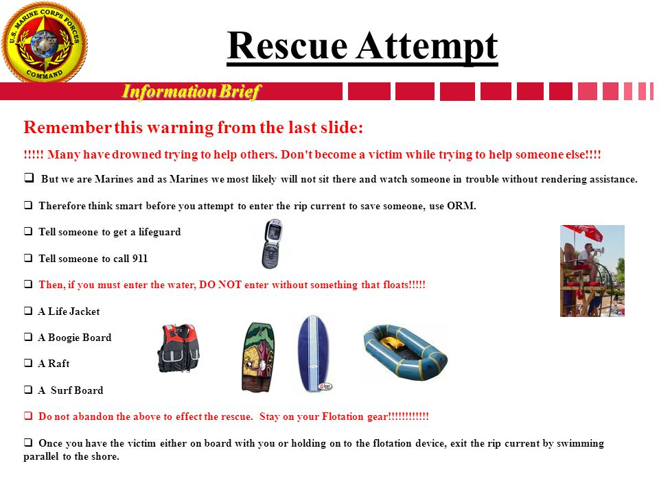 Information Brief Remember this warning from the last slide: !!!!! Many have drowned trying to help others. Don't become a victim while trying to help
