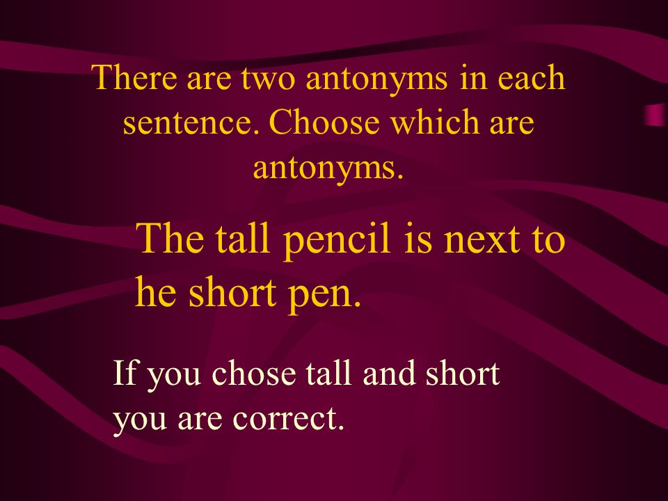 There are two antonyms in each sentence. Choose which are antonyms.