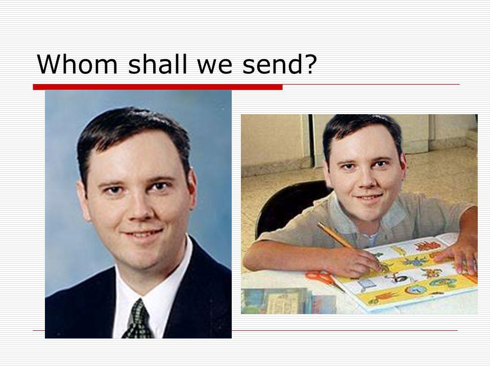 Whom shall we send?