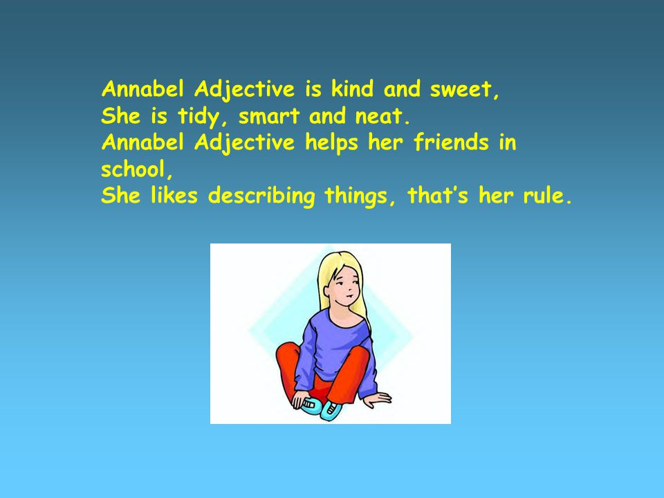Annabel Adjective is kind and sweet, She is tidy, smart and neat.