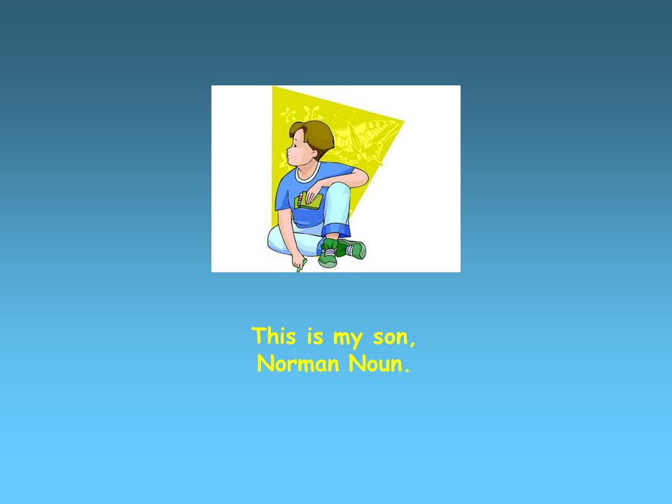 This is my son, Norman Noun.