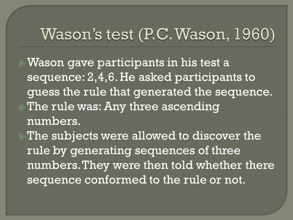  Wason gave participants in his test a sequence: 2,4,6.