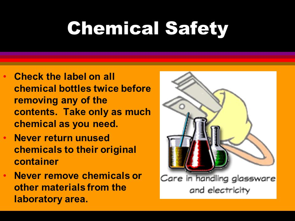 Chemical Safety All chemicals in the laboratory are to be considered dangerous. Avoid handling chemicals with fingers. Always use tweezers. When makin