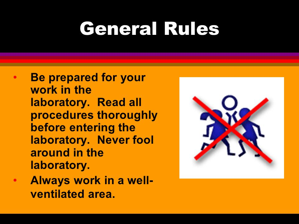 General Rules Perform only those experiments authorized by your teacher. Carefully follow all instructions, both written and oral. Unauthorized experi