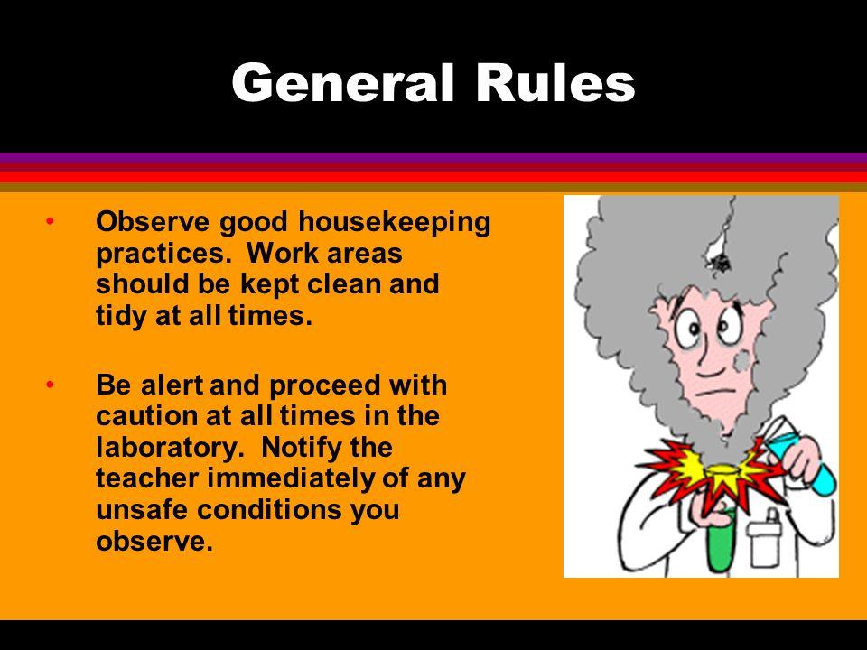 General Rules Observe good housekeeping practices.