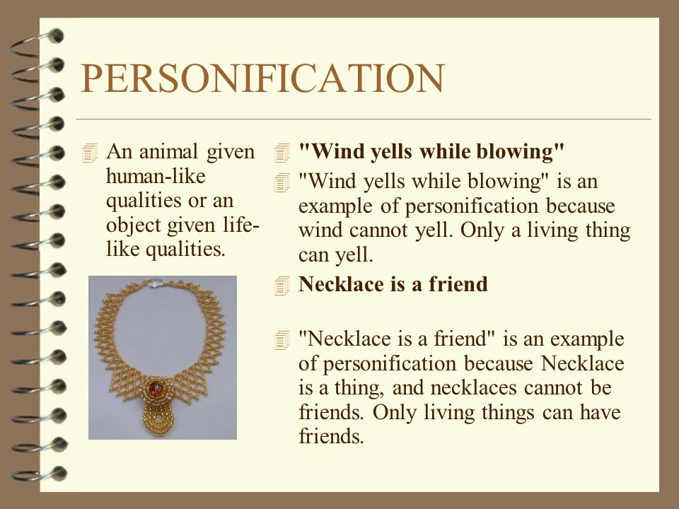 PERSONIFICATION 4 An animal given human-like qualities or an object given life- like qualities.