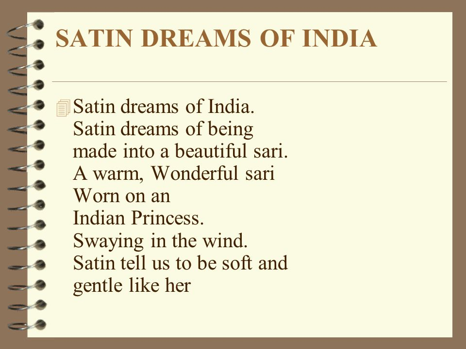 SATIN DREAMS OF INDIA 4 Satin dreams of India. Satin dreams of being made into a beautiful sari.