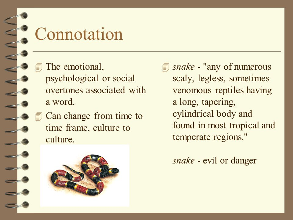 Connotation 4 The emotional, psychological or social overtones associated with a word.