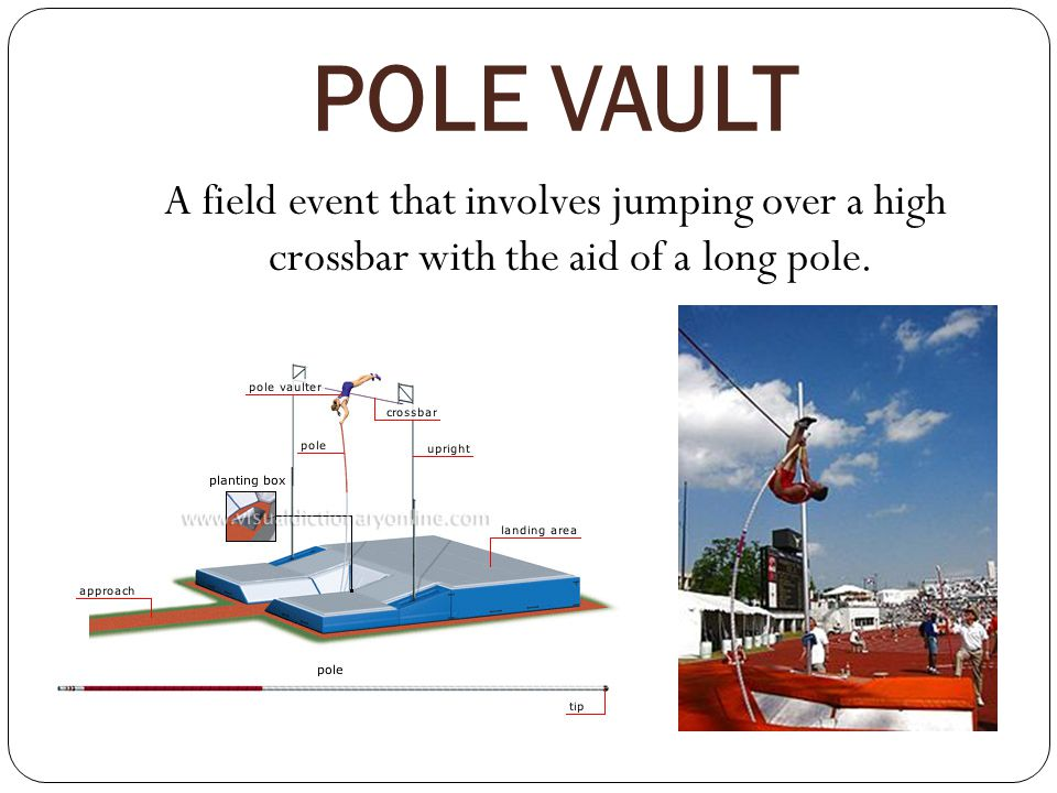POLE VAULT A field event that involves jumping over a high crossbar with the aid of a long pole.