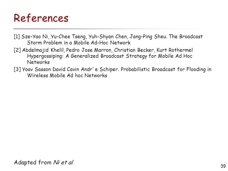 39 Adapted from Ni et al References [1] Sze-Yao Ni, Yu-Chee Tseng, Yuh-Shyan Chen, Jang-Ping Sheu.