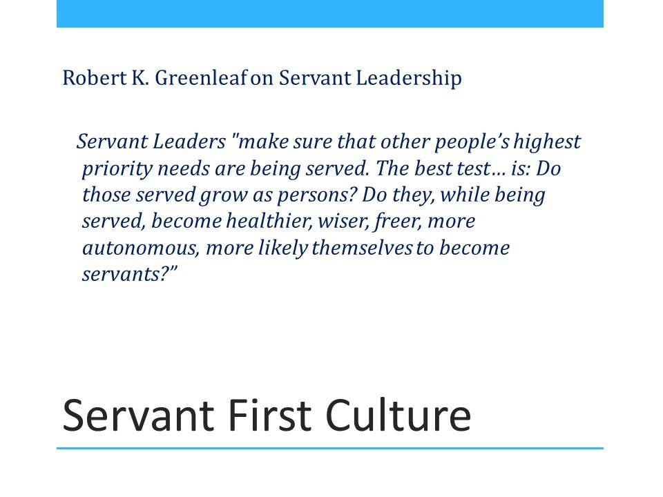 Servant First Culture Robert K. Greenleaf on Servant Leadership Servant Leaders