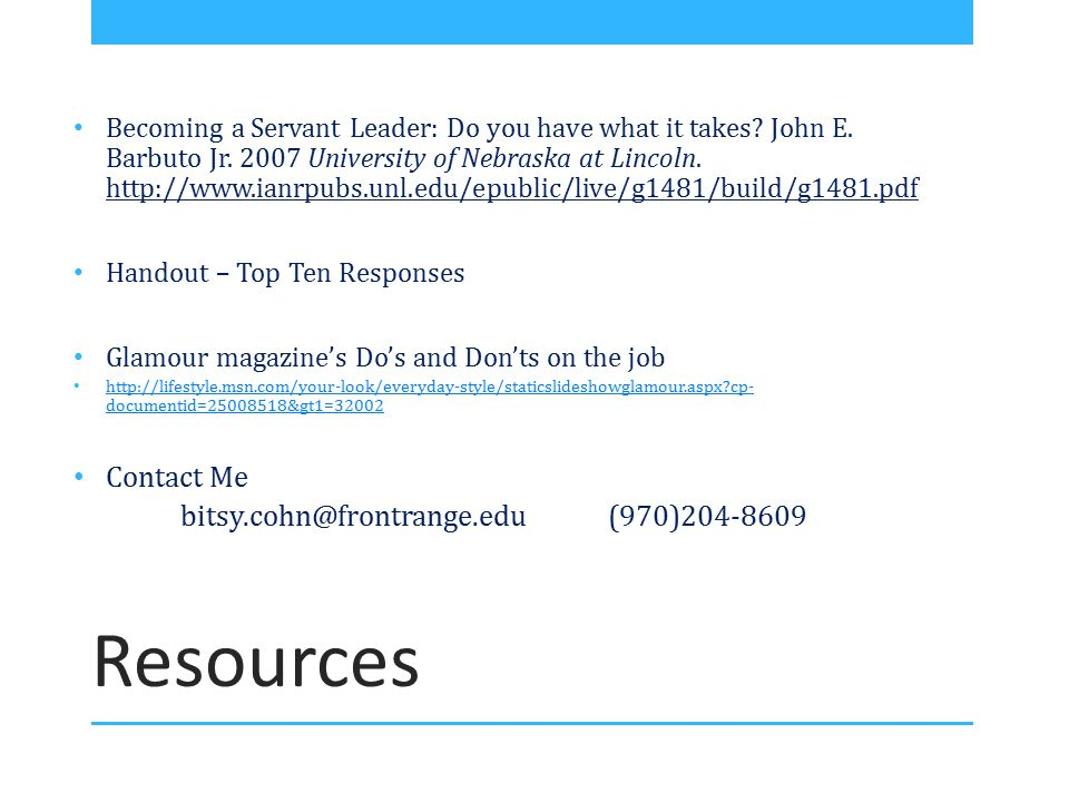 Resources Becoming a Servant Leader: Do you have what it takes? John E. Barbuto Jr. 2007 University of Nebraska at Lincoln. http://www.ianrpubs.unl.ed