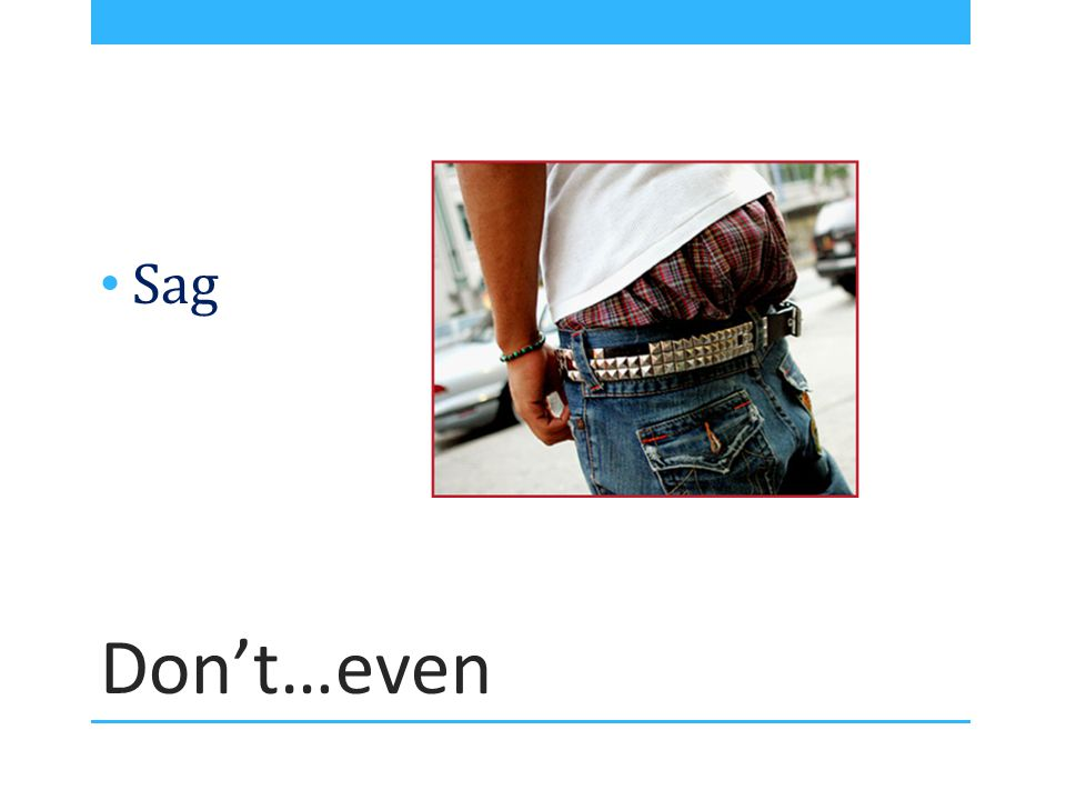 Don't…even Sag