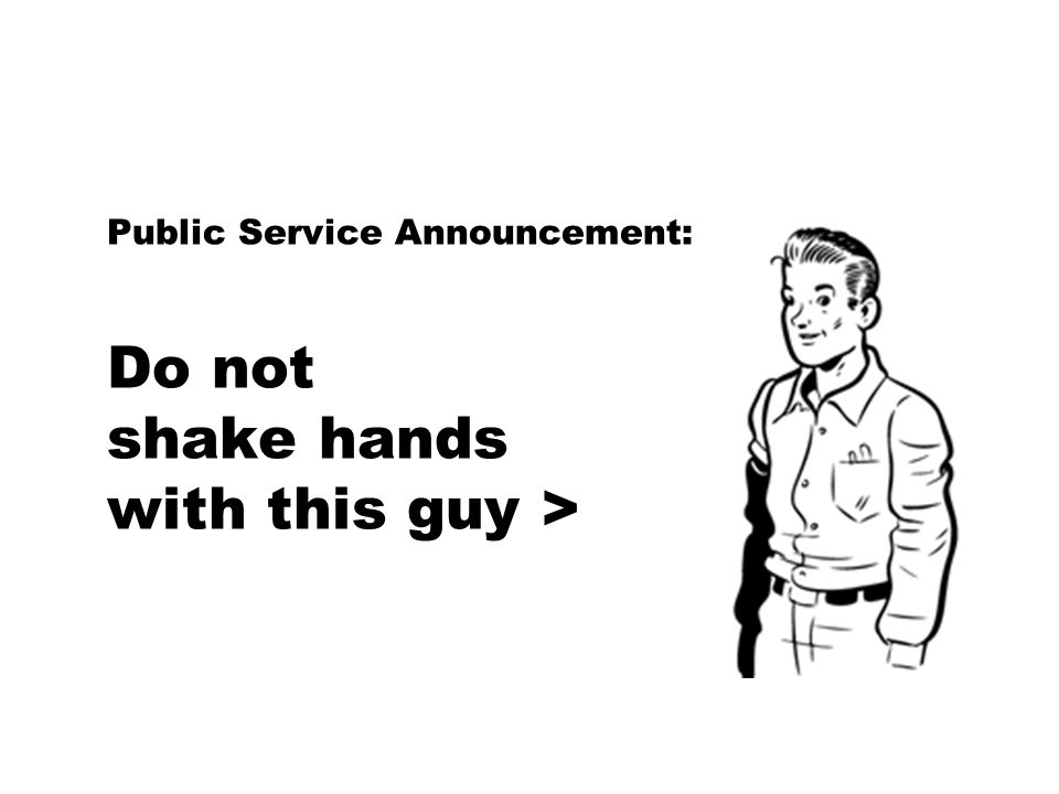 Public Service Announcement: Do not shake hands with this guy >