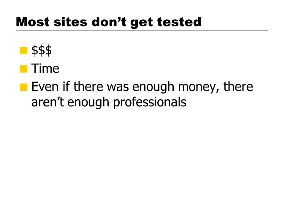 Most sites don't get tested  $$$  Time  Even if there was enough money, there aren't enough professionals © 2001 Steve Krug