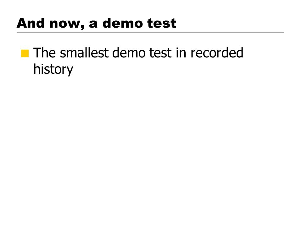 And now, a demo test  The smallest demo test in recorded history © 2001 Steve Krug