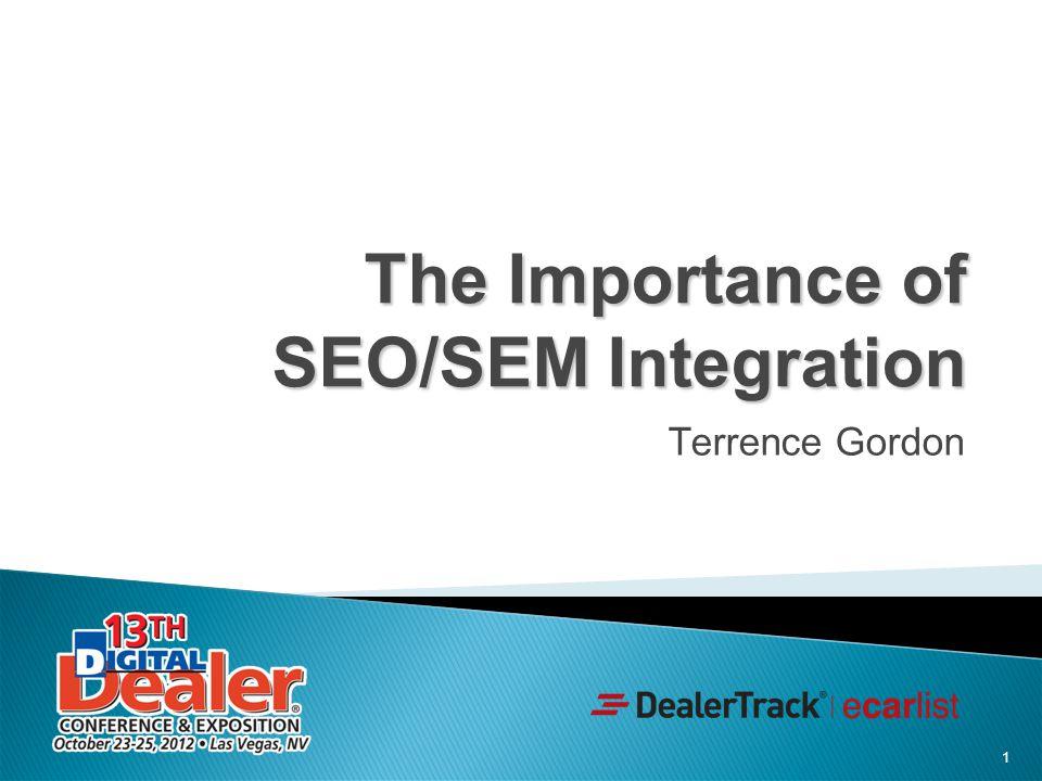 1 The Importance of SEO/SEM Integration Terrence Gordon