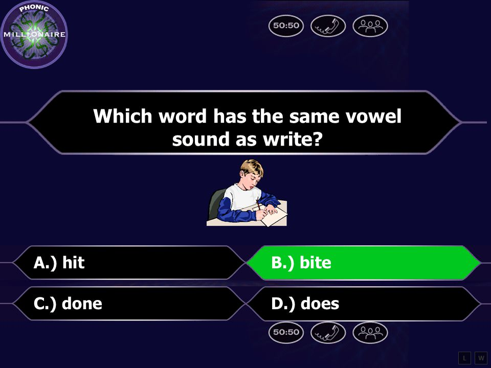 Which word has the same vowel sound as write A.) hitB.) bite C.) doneD.) does LW