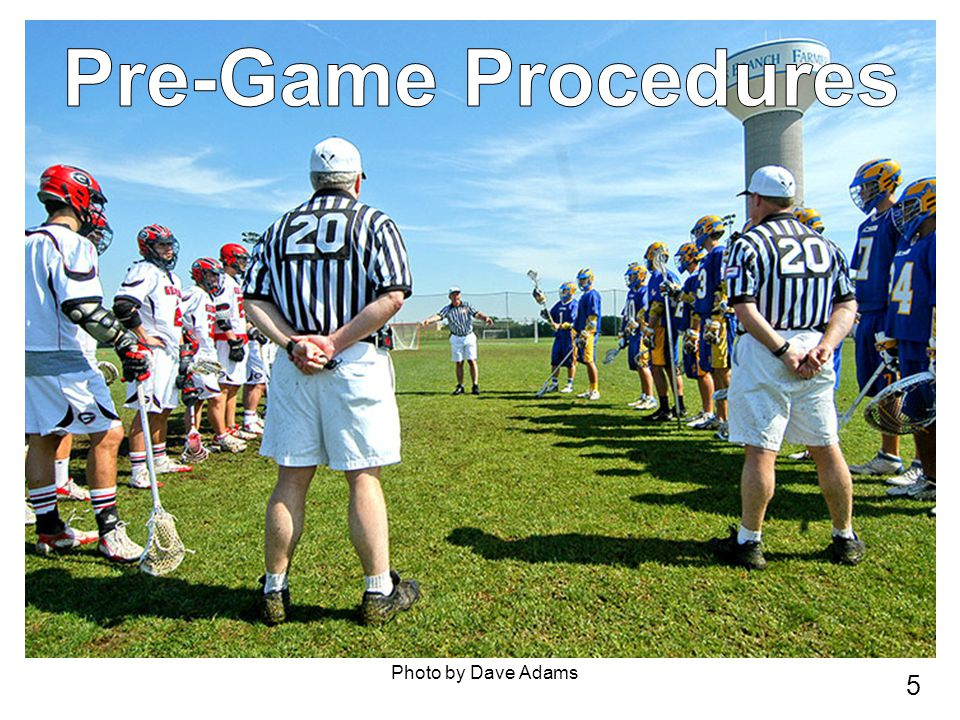6 R is responsible for pre-game Meet off field, then take the field as a team at least 20 minutes before start Inspect field and goals Certify home coach, then away coach No whistles until after coin toss.