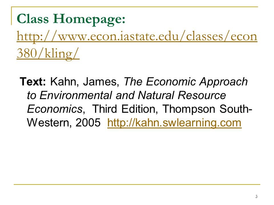 3 Class Homepage: http://www.econ.iastate.edu/classes/econ 380/kling/ http://www.econ.iastate.edu/classes/econ 380/kling/ Text: Kahn, James, The Econo