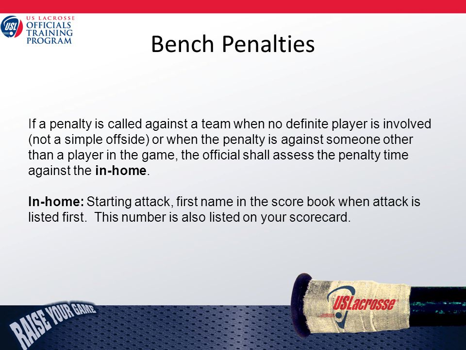 Bench Penalties If a penalty is called against a team when no definite player is involved (not a simple offside) or when the penalty is against someon