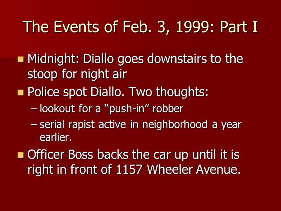 What Diallo was doing What the police officers saw Getting night air Acting as a lookout for a robbery or rape Standing because he was curious about what was going on A brazen man who wouldn't move when they pulled car up to him Going for his wallet Making a suspicious move toward his pocket in order to get a gun out