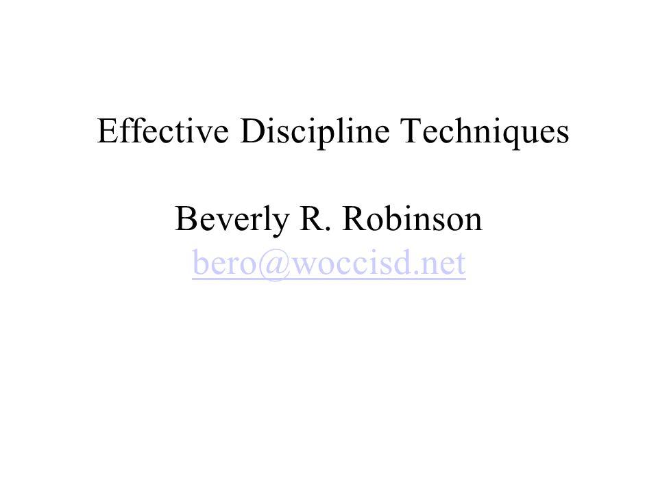 Effective Discipline Techniques Beverly R. Robinson bero@woccisd.net bero@woccisd.net