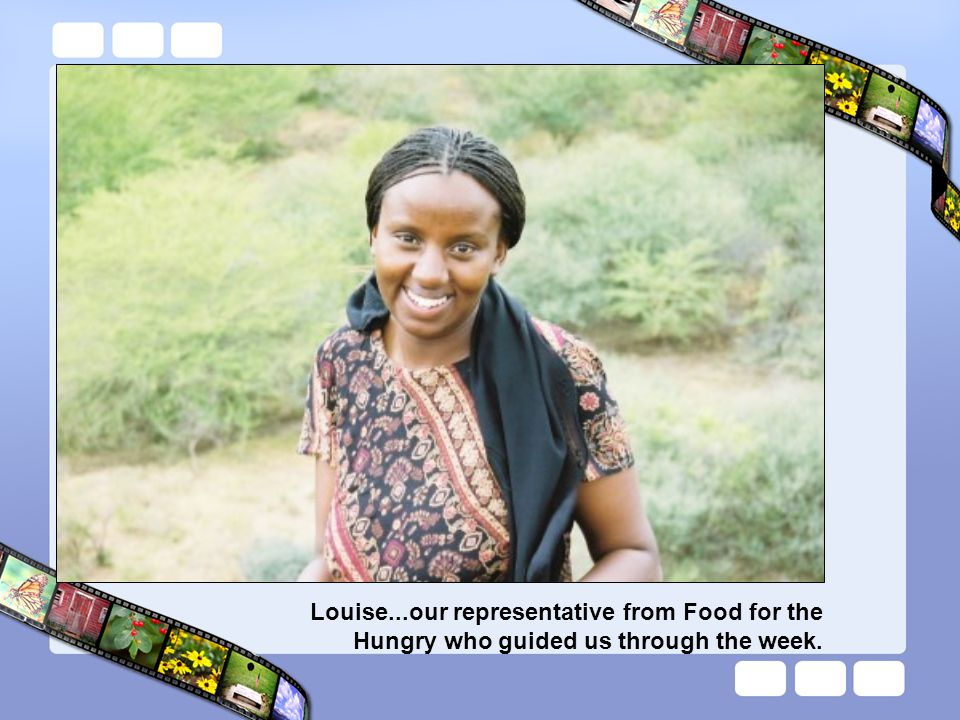 Louise...our representative from Food for the Hungry who guided us through the week.