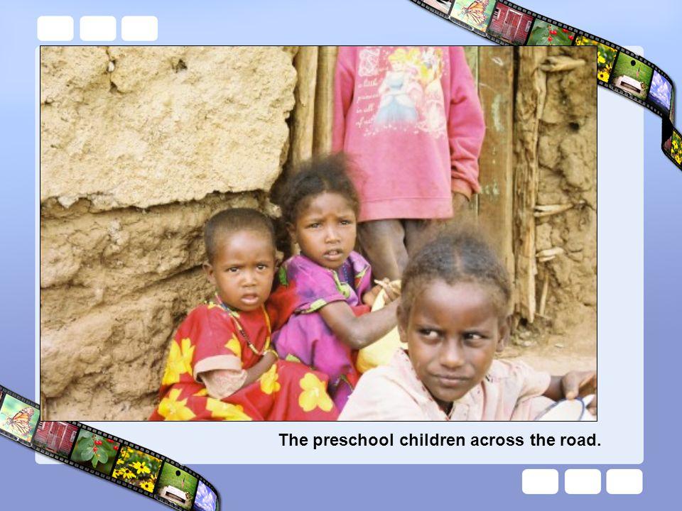 The preschool children across the road.