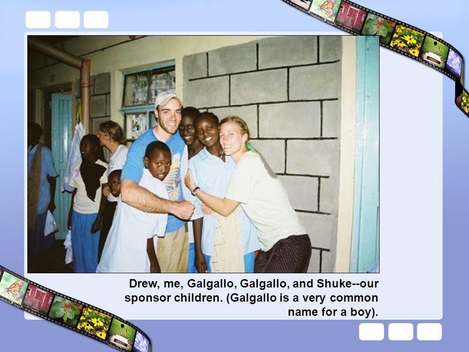 Drew, me, Galgallo, Galgallo, and Shuke--our sponsor children. (Galgallo is a very common name for a boy).