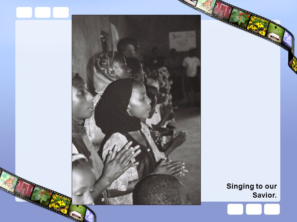 Singing to our Savior.