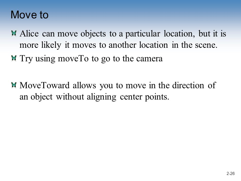 Move to Alice can move objects to a particular location, but it is more likely it moves to another location in the scene.